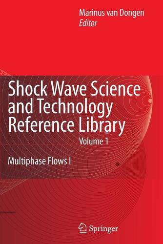 Shock Wave Science and Technology Reference Library, Vol. 1: Multiphase Flows I - Shock Wave Science and Technology Reference Library 1 (Paperback)