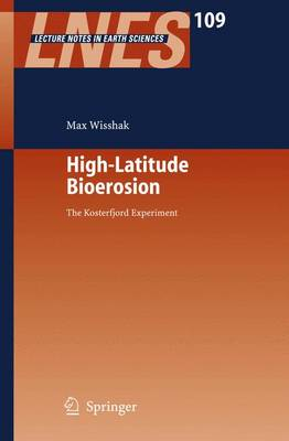 High-Latitude Bioerosion: The Kosterfjord Experiment - Lecture Notes in Earth Sciences 109 (Paperback)