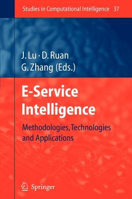 E-Service Intelligence: Methodologies, Technologies and Applications - Studies in Computational Intelligence 37 (Paperback)