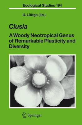 Clusia: A Woody Neotropical Genus of Remarkable Plasticity and Diversity - Ecological Studies 194 (Paperback)