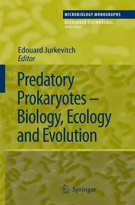 Predatory Prokaryotes: Biology, Ecology and Evolution - Microbiology Monographs 4 (Paperback)