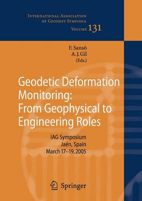 Geodetic Deformation Monitoring: From Geophysical to Engineering Roles: IAG Symposium Jaen, Spain, March 7-19,2005 - International Association of Geodesy Symposia 131 (Paperback)
