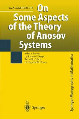 On Some Aspects of the Theory of Anosov Systems: With a Survey by Richard Sharp: Periodic Orbits of Hyperbolic Flows - Springer Monographs in Mathematics (Paperback)
