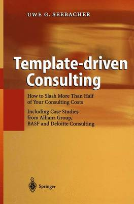 Template-driven Consulting: How to Slash More Than Half of Your Consulting Costs (Paperback)