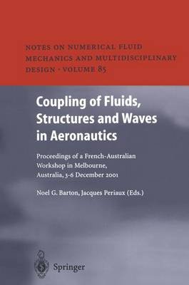 Coupling of Fluids, Structures and Waves in Aeronautics: Proceedings of a French-Australian Workshop in Melbourne, Australia 3-6 December 2001 - Notes on Numerical Fluid Mechanics and Multidisciplinary Design 85 (Paperback)