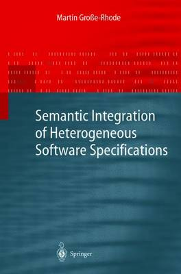 Semantic Integration of Heterogeneous Software Specifications - Monographs in Theoretical Computer Science. An EATCS Series (Paperback)