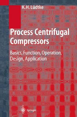 Process Centrifugal Compressors: Basics, Function, Operation, Design, Application (Paperback)