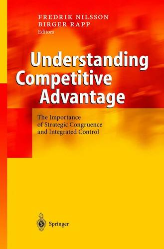 Understanding Competitive Advantage: The Importance of Strategic Congruence and Integrated Control (Paperback)