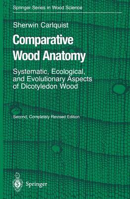 Comparative Wood Anatomy: Systematic, Ecological, and Evolutionary Aspects of Dicotyledon Wood - Springer Series in Wood Science (Paperback)