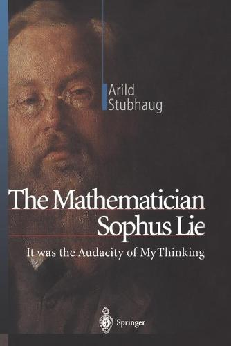 The Mathematician Sophus Lie: It was the Audacity of My Thinking (Paperback)