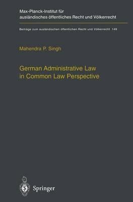 German Administrative Law in Common Law Perspective - Beitrage zum auslandischen oeffentlichen Recht und Voelkerrecht 149 (Paperback)