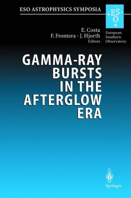 Gamma-Ray Bursts in the Afterglow Era: Proceedings of the International Workshop Held in Rome, Italy, 17-20 October 2000 - ESO Astrophysics Symposia (Paperback)