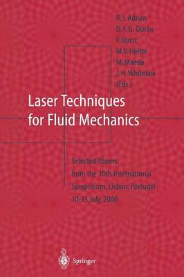 Laser Techniques for Fluid Mechanics: Selected Papers from the 10th International Symposium Lisbon, Portugal July 10-13, 2000 (Paperback)
