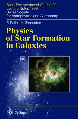 Physics of Star Formation in Galaxies: Saas-Fee Advanced Course 29. Lecture Notes 1999. Swiss Society for Astrophysics and Astronomy - Saas-Fee Advanced Course 29 (Paperback)