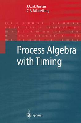 Process Algebra with Timing - Monographs in Theoretical Computer Science. An EATCS Series (Paperback)