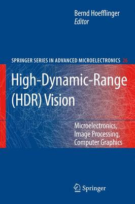 High-Dynamic-Range (HDR) Vision: Microelectronics, Image Processing, Computer Graphics - Springer Series in Advanced Microelectronics 26 (Paperback)
