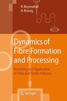 Dynamics of Fibre Formation and Processing: Modelling and Application in Fibre and Textile Industry (Paperback)