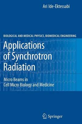 Applications of Synchrotron Radiation: Micro Beams in Cell Micro Biology and Medicine - Biological and Medical Physics, Biomedical Engineering (Paperback)