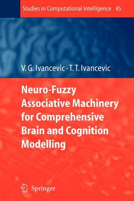 Neuro-Fuzzy Associative Machinery for Comprehensive Brain and Cognition Modelling - Studies in Computational Intelligence 45 (Paperback)