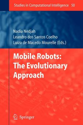 Mobile Robots: The Evolutionary Approach - Studies in Computational Intelligence 50 (Paperback)