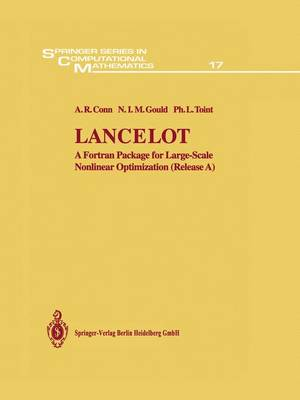 Lancelot: A Fortran Package for Large-Scale Nonlinear Optimization (Release A) - Springer Series in Computational Mathematics 17 (Paperback)