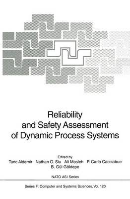 Reliability and Safety Assessment of Dynamic Process Systems - Nato ASI Subseries F: 120 (Paperback)