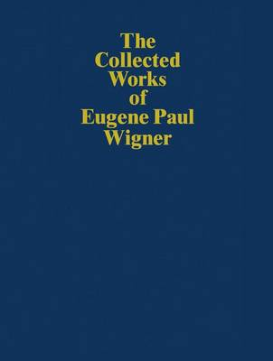 The Collected Works of Eugene Paul Wigner: Historical, Philosophical, and Socio-Political Papers. Historical and Biographical Reflections and Syntheses - Historical, Philosophical, and Socio-Political Papers B / 7 (Paperback)