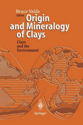 Origin and Mineralogy of Clays: Clays and the Environment (Paperback)
