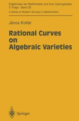 Rational Curves on Algebraic Varieties - Ergebnisse der Mathematik und ihrer Grenzgebiete. 3. Folge / A Series of Modern Surveys in Mathematics 32 (Paperback)