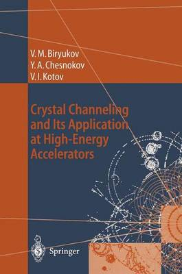 Crystal Channeling and Its Application at High-Energy Accelerators - Accelerator Physics (Paperback)