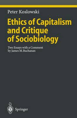 Ethics of Capitalism and Critique of Sociobiology: Two Essays with a Comment by James M. Buchanan - Ethical Economy (Paperback)
