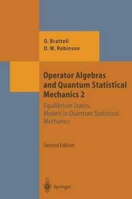 Operator Algebras and Quantum Statistical Mechanics: Equilibrium States. Models in Quantum Statistical Mechanics - Theoretical and Mathematical Physics (Paperback)