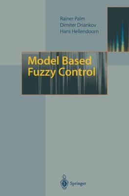 Model Based Fuzzy Control: Fuzzy Gain Schedulers and Sliding Mode Fuzzy Controllers (Paperback)