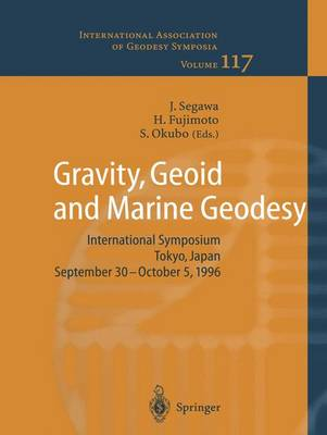 Gravity, Geoid and Marine Geodesy: International Symposium No. 117 Tokyo, Japan, September 30 - October 5, 1996 - International Association of Geodesy Symposia 117 (Paperback)