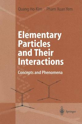 Elementary Particles and Their Interactions: Concepts and Phenomena (Paperback)