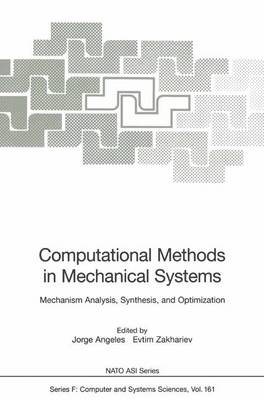 Computational Methods in Mechanical Systems: Mechanism Analysis, Synthesis, and Optimization - Nato ASI Subseries F: 161 (Paperback)