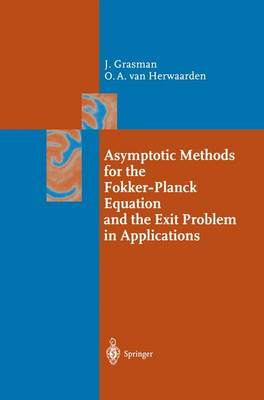 Asymptotic Methods for the Fokker-Planck Equation and the Exit Problem in Applications - Springer Series in Synergetics (Paperback)