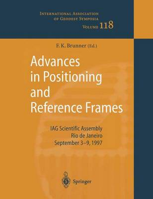 Advances in Positioning and Reference Frames: IAG Scientific Assembly Rio de Janeiro, Brazil, September 3-9, 1997 - International Association of Geodesy Symposia 118 (Paperback)