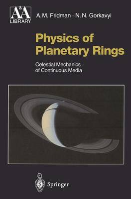 Physics of Planetary Rings: Celestial Mechanics of Continuous Media - Astronomy and Astrophysics Library (Paperback)