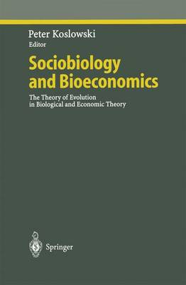 Sociobiology and Bioeconomics: The Theory of Evolution in Biological and Economic Theory - Ethical Economy (Paperback)