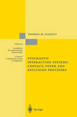 Stochastic Interacting Systems: Contact, Voter and Exclusion Processes - Grundlehren der mathematischen Wissenschaften 324 (Paperback)