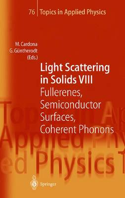 Light Scattering in Solids VIII: Fullerenes, Semiconductor Surfaces, Coherent Phonons - Topics in Applied Physics 76 (Paperback)