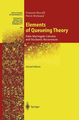 Elements of Queueing Theory: Palm Martingale Calculus and Stochastic Recurrences - Stochastic Modelling and Applied Probability 26 (Paperback)