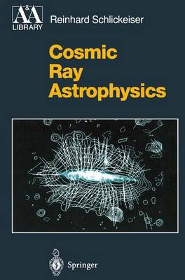 Cosmic Ray Astrophysics - Astronomy and Astrophysics Library (Paperback)