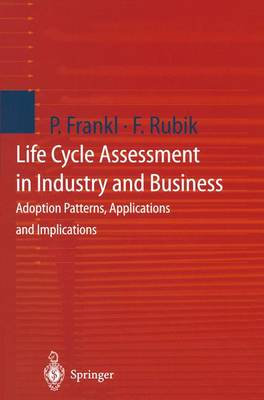 Life Cycle Assessment in Industry and Business: Adoption Patterns, Applications and Implications (Paperback)