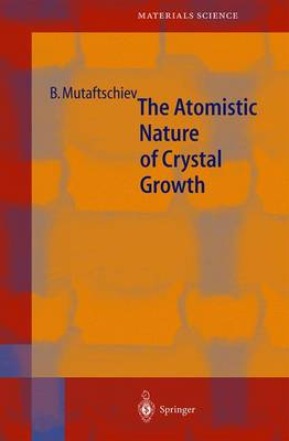 The Atomistic Nature of Crystal Growth - Springer Series in Materials Science 43 (Paperback)