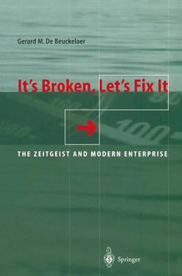 It's Broken, Let's Fix It: The Zeitgeist and Modern Enterprise (Paperback)