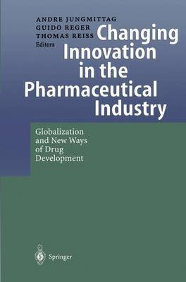 Changing Innovation in the Pharmaceutical Industry: Globalization and New Ways of Drug Development (Paperback)
