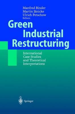 Green Industrial Restructuring: International Case Studies and Theoretical Interpretations (Paperback)
