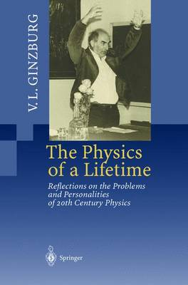 The Physics of a Lifetime: Reflections on the Problems and Personalities of 20th Century Physics (Paperback)